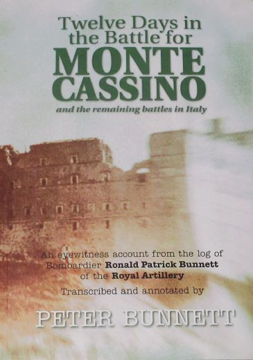 Twelve Days in the Battle for Monte Cassino and the remaining battles in Italy, by Peter Bunnett